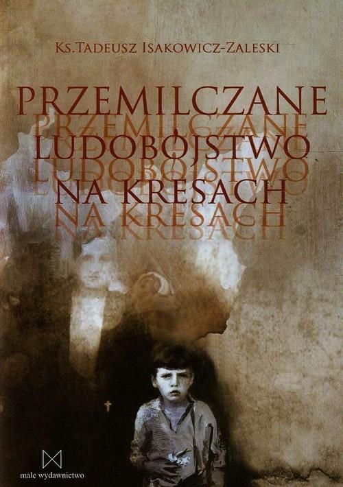 okładka Przemilczane ludobójstwo na Kresach, Książka | Isakowicz-Zaleski Tadeusz