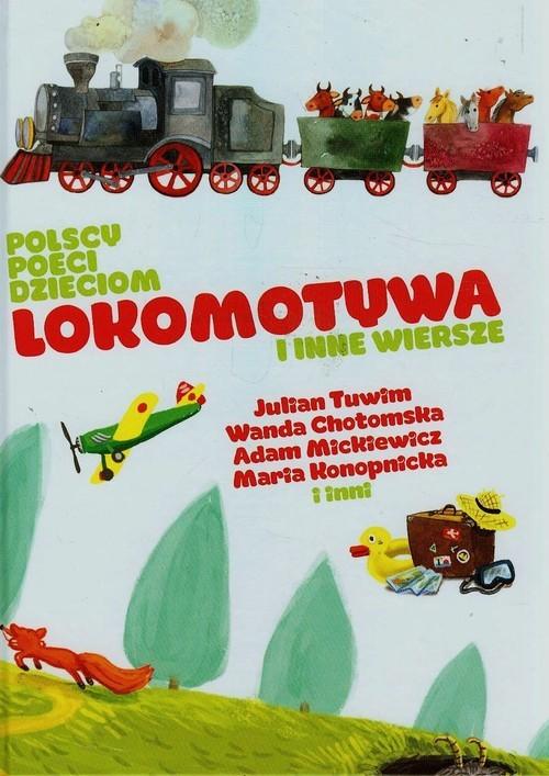 okładka Polscy poeci dzieciom Lokomotywa i inne wiersze, Książka | Julian Tuwim, Wanda Chotomska, Ada Mickiewicz