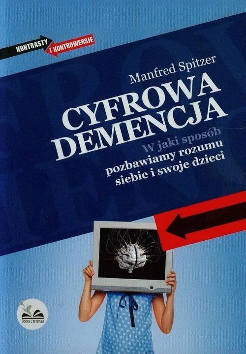 okładka Cyfrowa demencja W jaki sposób pozbawiamy rozumu siebie i swoje dzieci, Książka | Spitzer Manfred