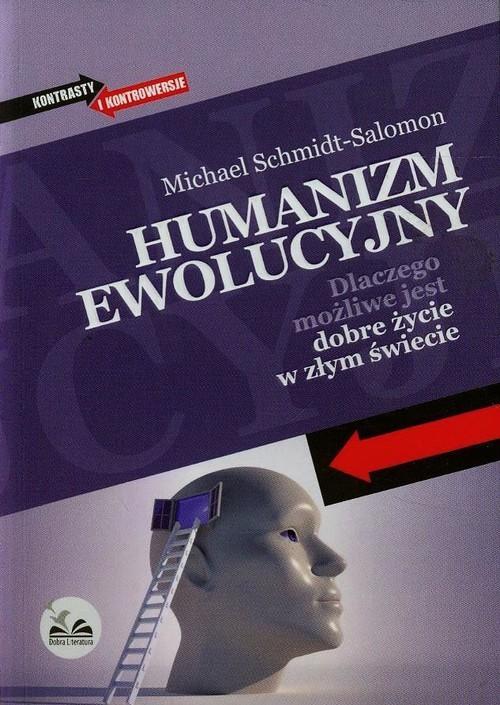 okładka Humanizm ewolucyjny Dlaczego możliwe jest dobre życie w złym świecie, Książka | Michael  Schmidt-Salomon
