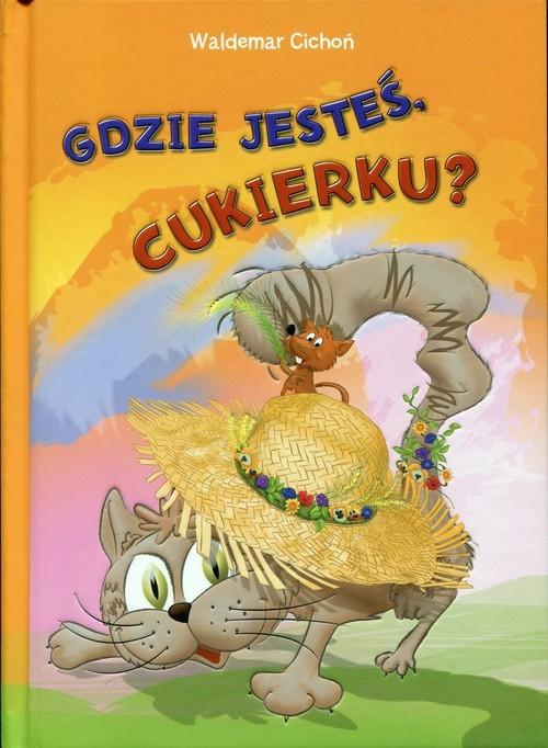 okładka Gdzie jesteś Cukierku?, Książka | Cichoń Waldemar