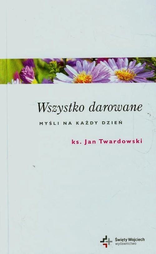 okładka Wszystko darowane Myśli na każdy dzień, Książka | Jan Twardowski