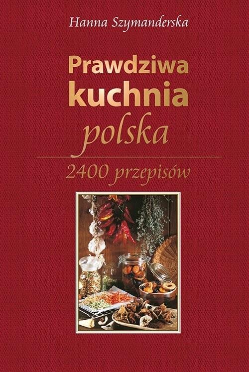 okładka Prawdziwa kuchnia polska 2400 przepisów, Książka | Hanna Szymanderska