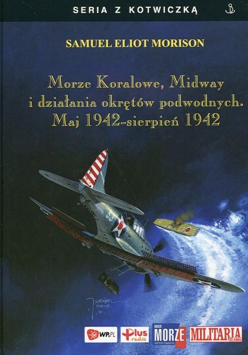 okładka Morze Koralowe Midway i działania okrętów podwodnych Maj 1942 sierpień 1942, Książka   Samuel Eliot Morison