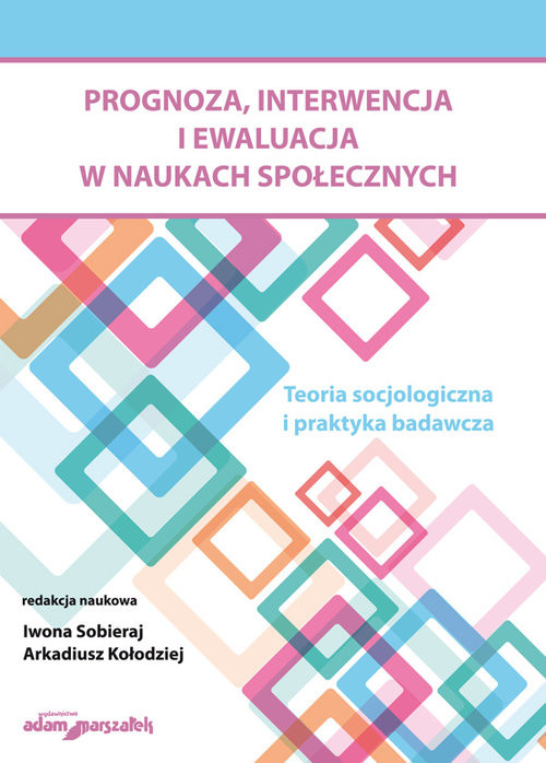 okładka Prognoza, interwencja i ewaluacja w naukach społecznych. Teoria socjologiczna i praktyka badawcza, Książka |