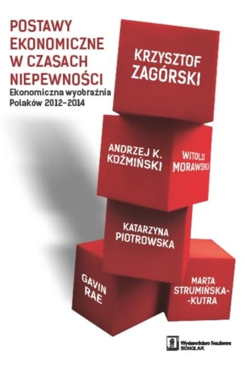 okładka Postawy ekonomiczne w czasach niepewności Ekonomiczna wyobraźnia Polaków 2012-2014, Książka | Krzysztof Zagórski, Andrzej K. Koźmiński, Mor