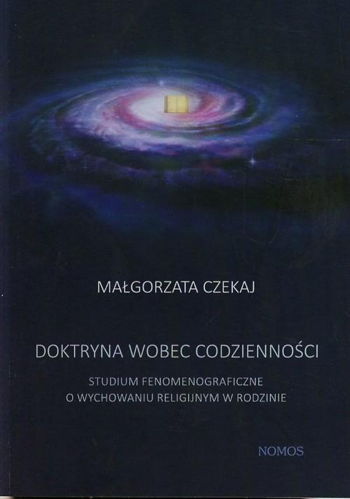 okładka Doktryna wobec codzienności Studium fenomenograficzne o wychowaniu religijnym w rodzinie, Książka | Czekaj Małgorzata