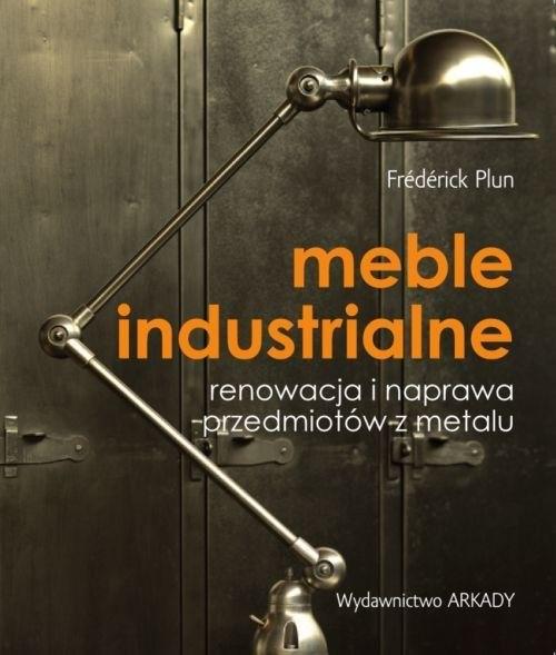 okładka Meble industrialne Renowacja i naprawa przedmiotów z metalu, Książka | Plun Frederick