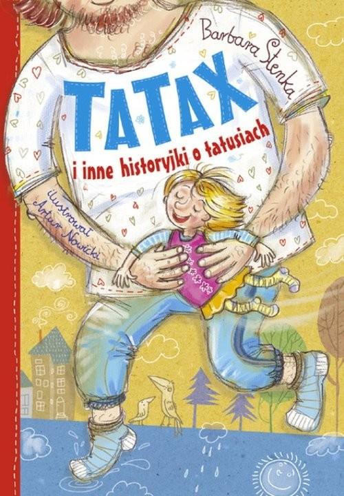 okładka Tatax i inne historyjki o tatusiach, Książka | Stenka Barbara