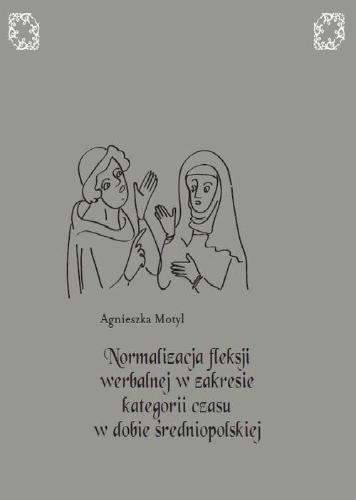 okładka Normalizacja fleksji werbalnej w zakresie kategorii czasu w dobie średniopolskiej, Książka | Motyl Agnieszka