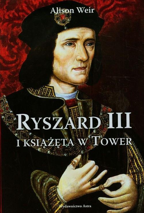 okładka Ryszard III i książęta w Tower, Książka | Alison Weir