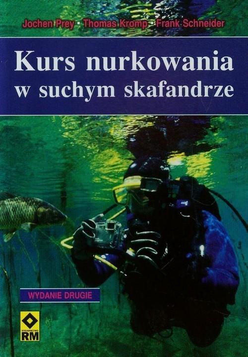 okładka Kurs nurkowania w suchym skafandrze, Książka   Jochen Prey, Thomas Kromp, Frank Schneider
