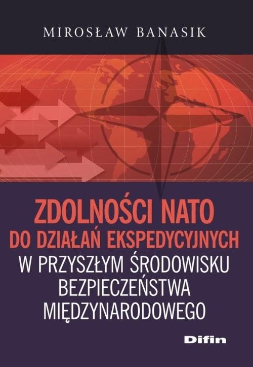 okładka Zdolności NATO do działań ekspedycyjnych w przyszłym środowisku bezpieczeństwa międzynarodowego, Książka   Banasik Mirosław