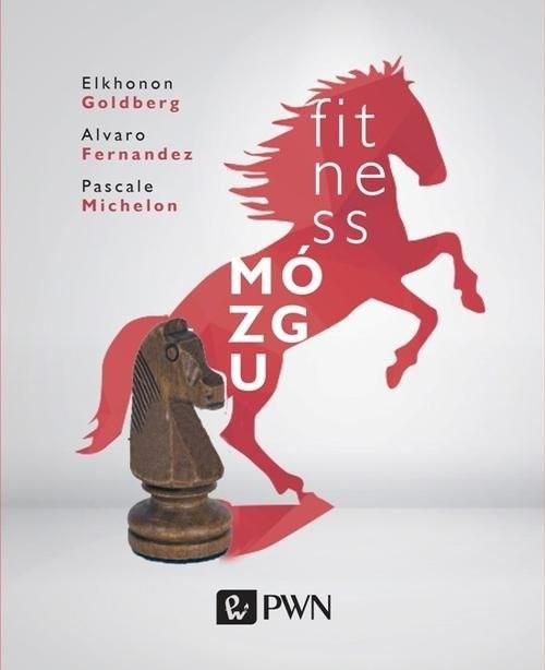 okładka Fitness mózgu, Książka | Elkhonon  Goldberg, Alvaro  Fernandez, Michelon