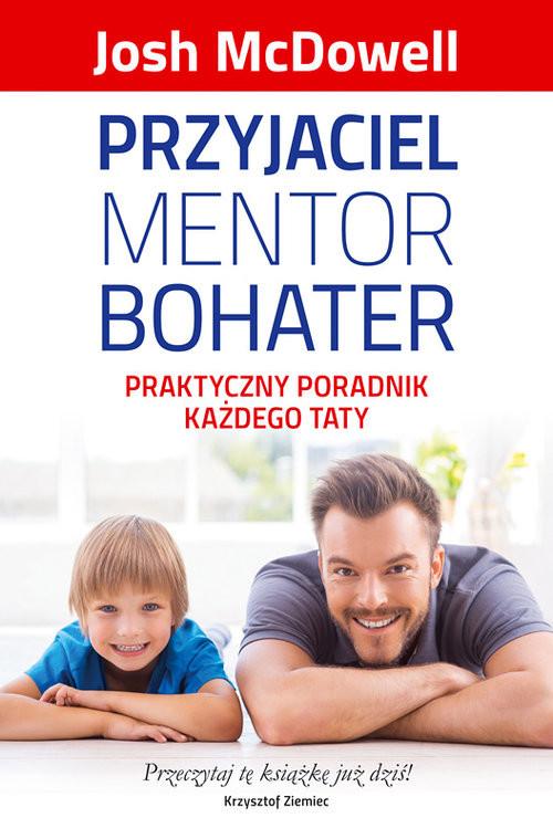 okładka Przyjaciel mentor bohater Praktyczny poradnik każdego taty, Książka | Josh  McDowell