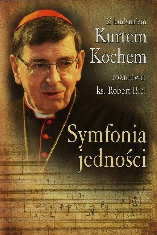 okładka Symfonia jedności Z kardynałem Kurtem Kochem rozmawia ks. Robert Biel, Książka | Robert Biel, Kurt Kochem