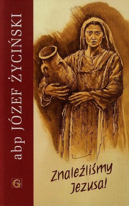 okładka Znaleźliśmy Jezusa, Książka | Życiński Józef