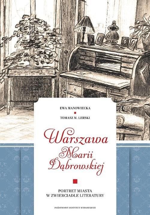 okładka Warszawa Marii Dąbrowskiej Portret miasta w zwierciadle literatury, Książka | Ewa Manowiecka, Tomasz M. Lerski