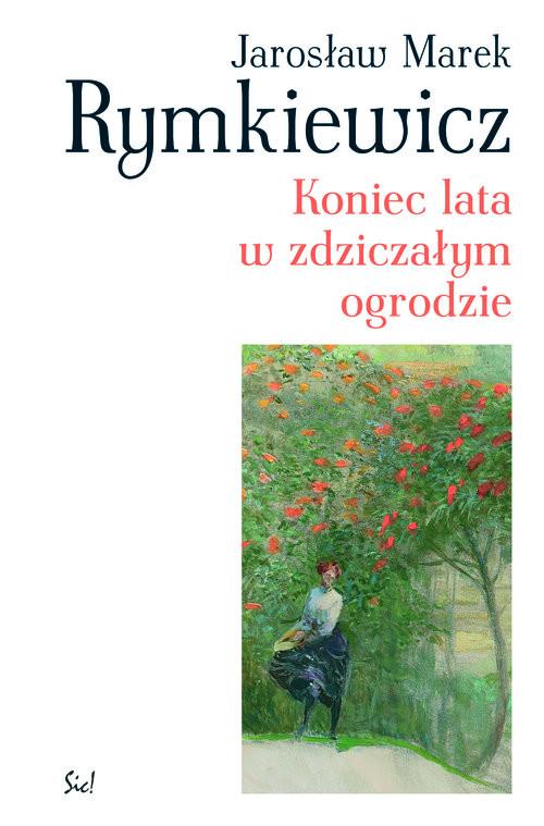 okładka Koniec lata w zdziczałym ogrodzie, Książka   Jarosław Marek Rymkiewicz