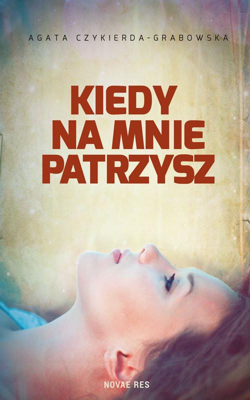 okładka Kiedy na mnie patrzysz, Książka | Czykierda-Grabowska Agata