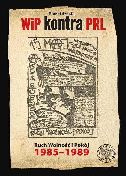 okładka WiP kontra PRL Ruch Wolność i Pokój 1985-1989, Książka | Litwińska Monika