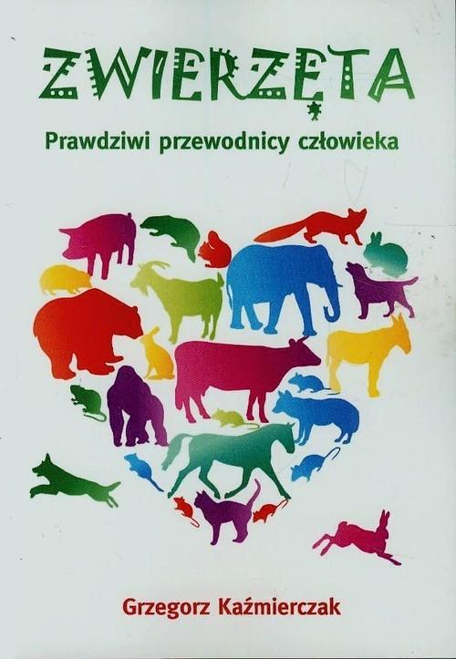 okładka Zwierzęta Prawdziwi przewodnicy człowieka, Książka | Grzegorz  Kaźmierczak