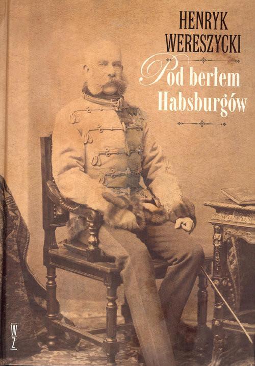 okładka Pod berłem Habsburgów Zagadnienia narodowościowe, Książka | Henryk Wereszycki