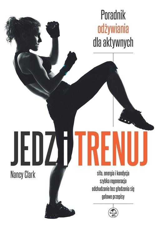 okładka Jedz i trenuj Poradnik dla aktywnych, Książka | Clark Nancy