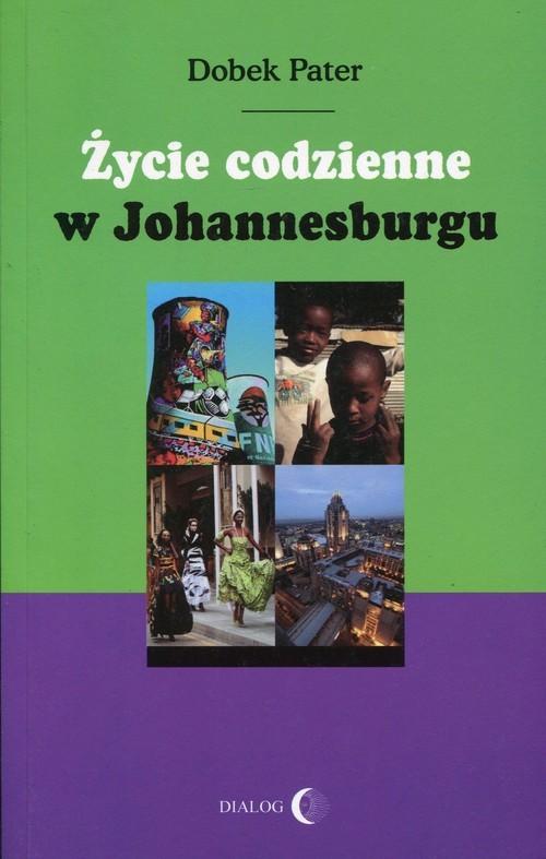 okładka Życie codzienne w Johannesburgu, Książka | Dobek Pater