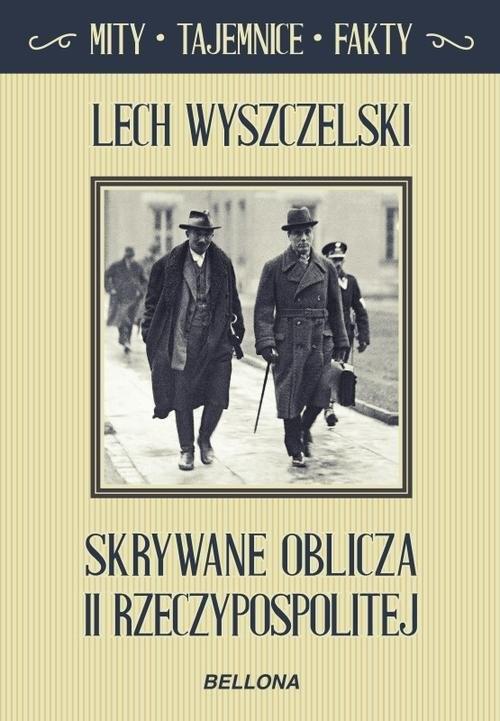 okładka Skrywane oblicza II Rzeczypospolitej, Książka   Wyszczelski Lech