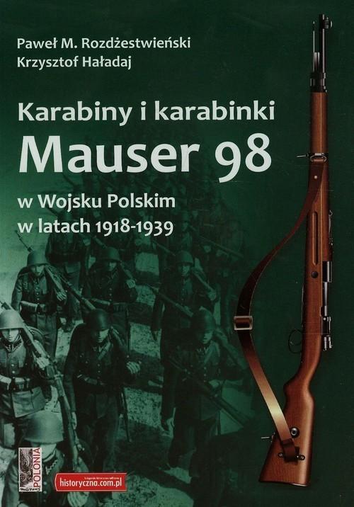 okładka Karabiny i karabinki Mauser 98 w Wojsku Polskim w latach 1918-1939, Książka   Krzysztof Haładaj, Paweł M. Rozdżestwieński