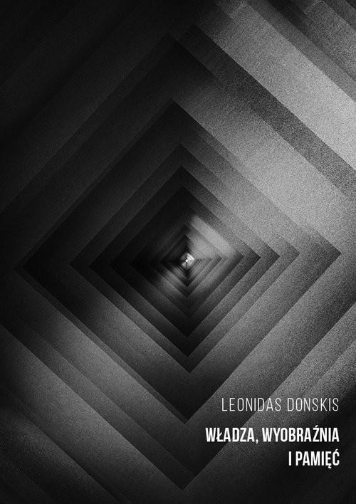 okładka Władza, wyobraźnia i pamięć szkice o polityce i literaturze, Książka   Leonidas Donskis
