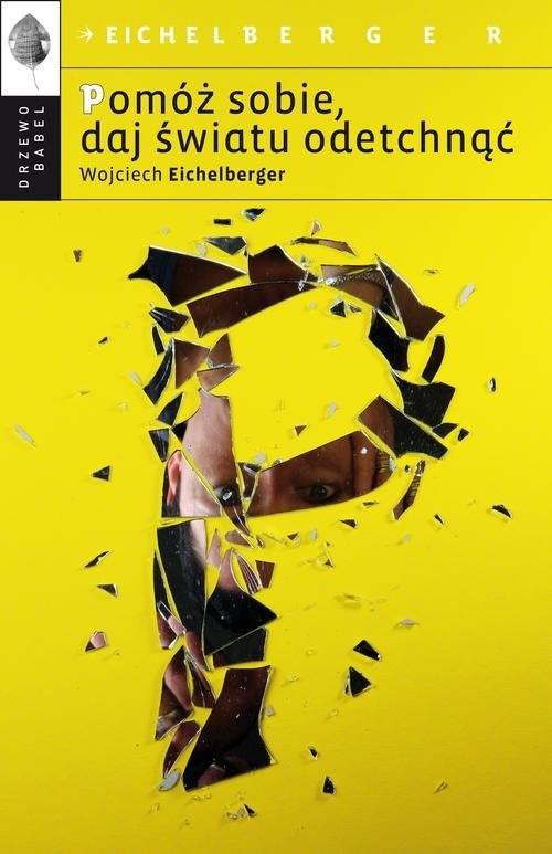 okładka Pomóż sobie daj światu odetchnąć, Książka | Eichelberger Wojciech