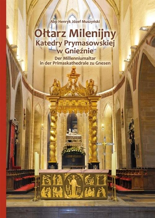okładka Ołtarz Milenijny Katedry Prymasowskiej w Gnieźnie, Książka | Henryk J. Muszyński
