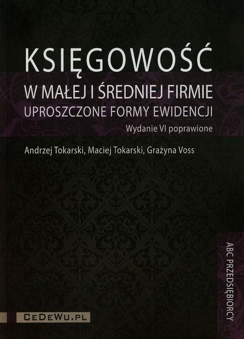 okładka Księgowość w małej i średniej firmie uproszczone formy ewidencji + CD, Książka | Andrzej Tokarski, Maciej Tokarski, Graży Voss