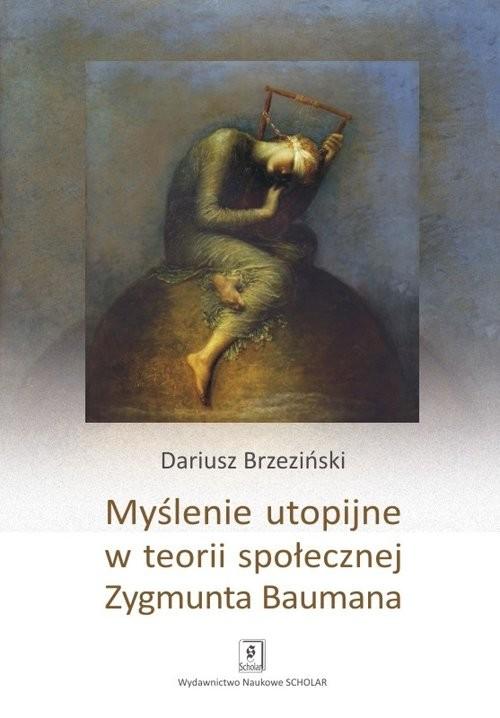 okładka Myślenie utopijne w teorii społecznej Zygmunta Baumana, Książka | Brzeziński Dariusz
