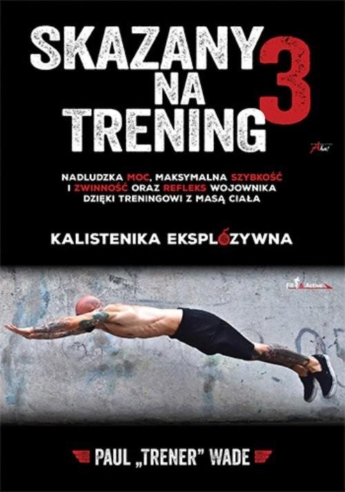 okładka Skazany na trening 3, Książka | Paul Wade