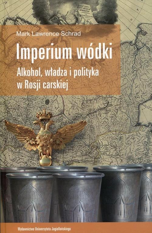 okładka Imperium wódki Alkohol, władza i polityka w Rosji carskiej, Książka | Mark Lawrence Schrad
