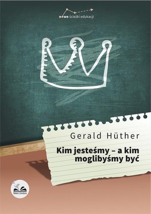 okładka Kim jesteśmy - a kim moglibyśmy być, Książka | Hüther Gerald