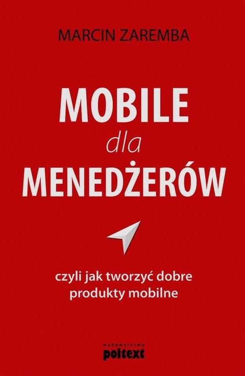okładka Mobile dla menedżerów czyli jak tworzyć dobre produkty mobilne, Książka | Marcin  Zaremba