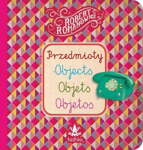 okładka Przedmioty, Objects, Objets, Objetos, Książka   Romanowicz Robert