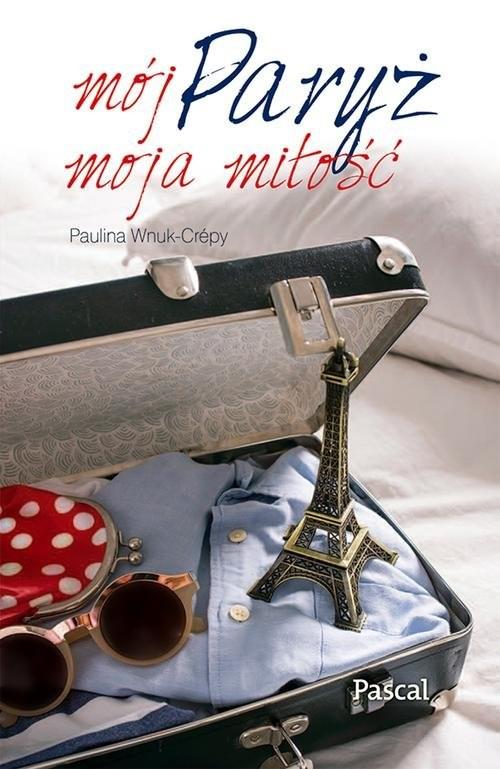 okładka Mój Paryż, moja miłość, Książka | Wnuk-Crépy Paulina