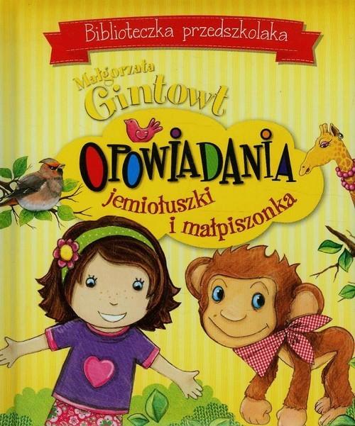 okładka Biblioteczka przedszkolaka Opowiadania jemiołuszki i małpiszonka, Książka   Gintowt Małgorzata