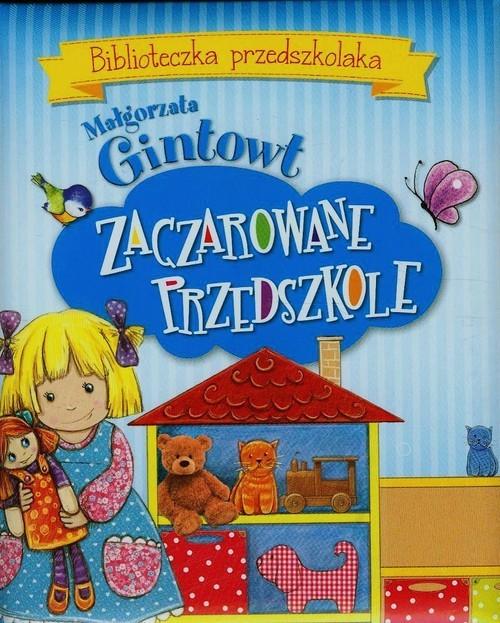 okładka Biblioteczka przedszkolaka Zaczarowane przedszkole, Książka   Gintowt Małgorzata