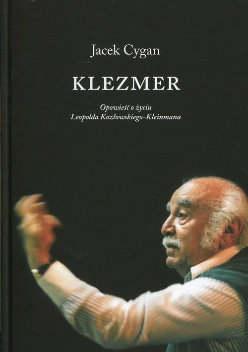 okładka Klezmer Opowieść o życiu Leopolda Kozłowskiego-Kleinmana, Książka | Jacek Cygan