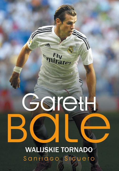 okładka Gareth Bale Walijskie tornadoksiążka      Santiago Siguero
