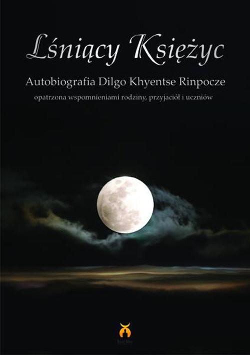 okładka Lśniący księżyc Autobiografia Dilgo Khyentse Rinpocze, Książka | Diego Khyentse Rinpocze