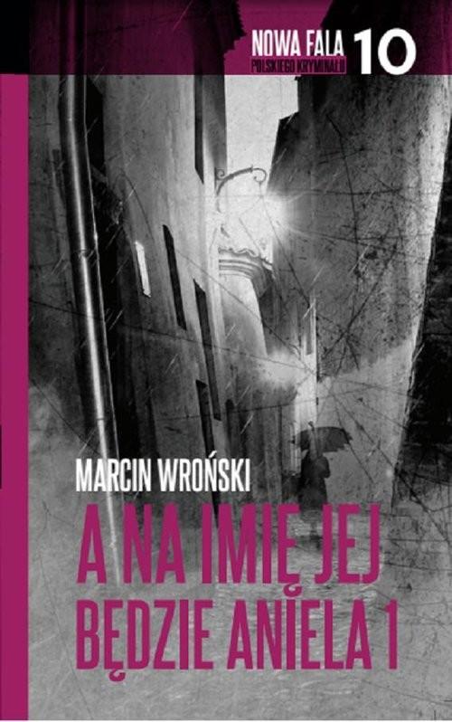 okładka A na imię jej będzie Aniela Część 1, Książka | Wroński Marcin