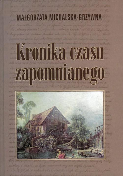 okładka Kronika czasu zapomnianego, Książka | Michalska-Grzywna Małgorzata