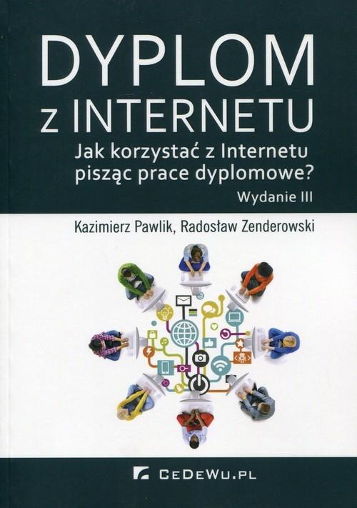 okładka Dyplom z Internetu Jak korzystać z Internetu pisząc prace dyplomowe?, Książka | Kazimierz Pawlik, Radosław Zenderowski